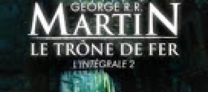 Le trône de fer, Intégrale 2 / Georges R. R. Martin
