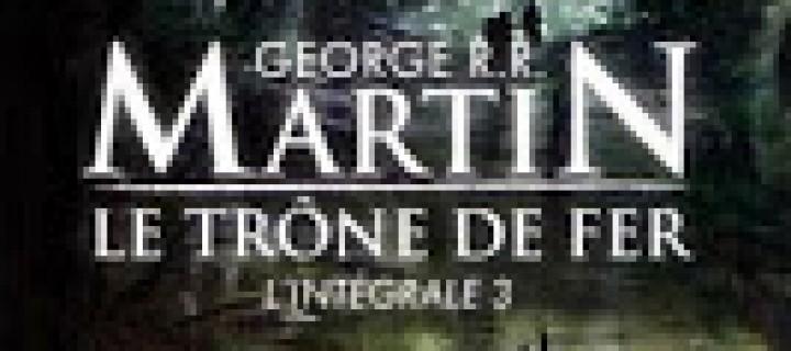 Le trône de fer, Intégrale 3 / George R. R. Martin