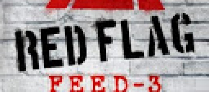 Feed, 3 : Red Flag de Mira Grant