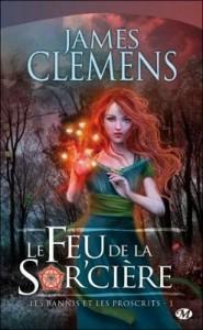 couverture le feu de la sorciere de James Clemens (les bannis et les proscrits tome 1)
