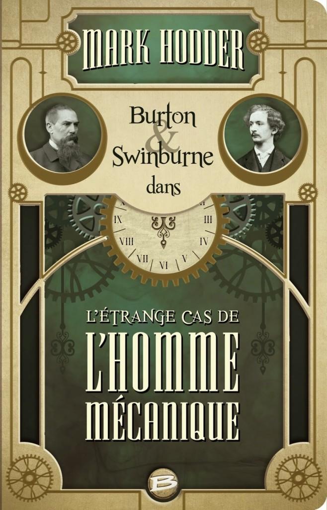 Couverture de L'étrange cas de l'homme mécanique (Burton & Swinburne, t.2) de Mark Hodder aux Editions Bragelonne