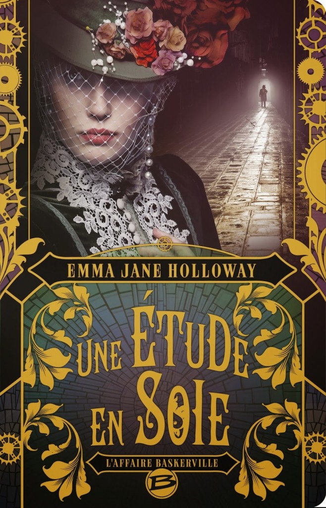 Couverture de Une étude en soie (L'affaire Baskerville) de Emma Jane Holloway aux Editions Bragelonne