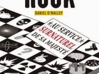 The rook, au service surnaturel de sa majesté / Daniel O'Malley