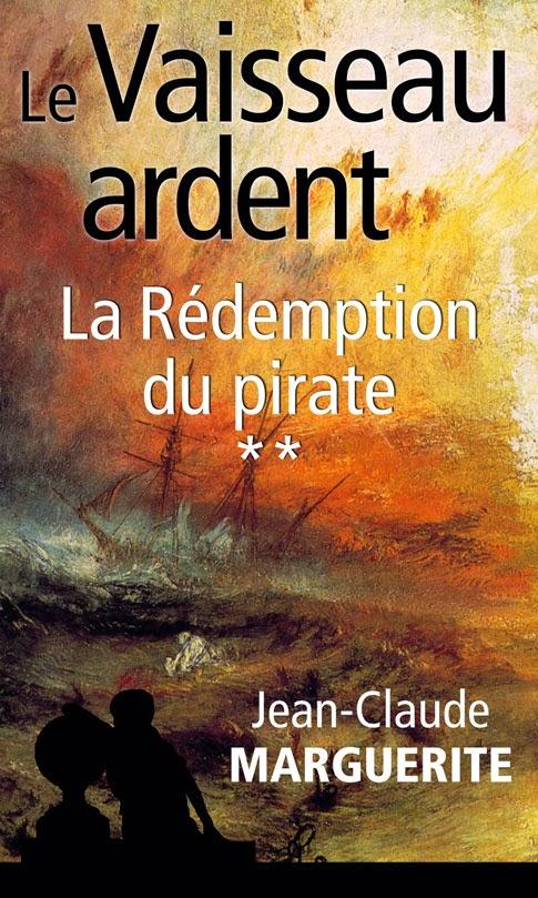 Couverture de Le vaisseau ardent tome 2 La redemption du pirate de Jean-Claude Marguerite