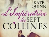 L'impératrice des sept collines / Kate Quinn