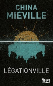 Couverture de Legationville de China Miéville aux editions Fleuve