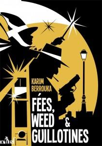 couverture de Fées, weed et guillotines de Karim Berrouka aux editions ActuSF