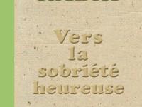 Vers la sobriété heureuse / Pierre Rabhi