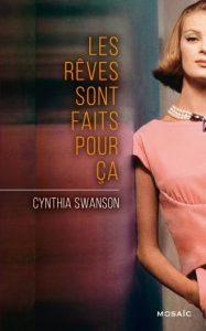 couverture de Les reves sont faits pour ca de Cynthia Swanson