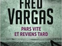 Pars vite et reviens tard / Fred Vargas