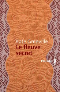 couverture de Le fleuve secret de Kate Grenville