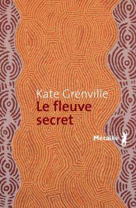 couverture de Le fleuve secret de Kate Grenville