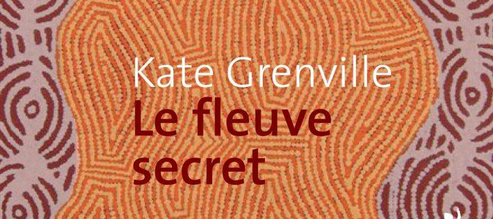 Le fleuve secret / Kate Grenville