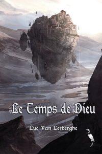 couverture de Le temps de dieu de Luc Van Lerberghe