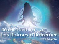 Les Abîmes d'Autremer, intégrale / Danielle Martinigol