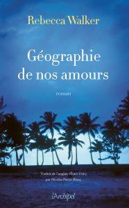 couverture de Géographie de nos amours de Rebecca Walker