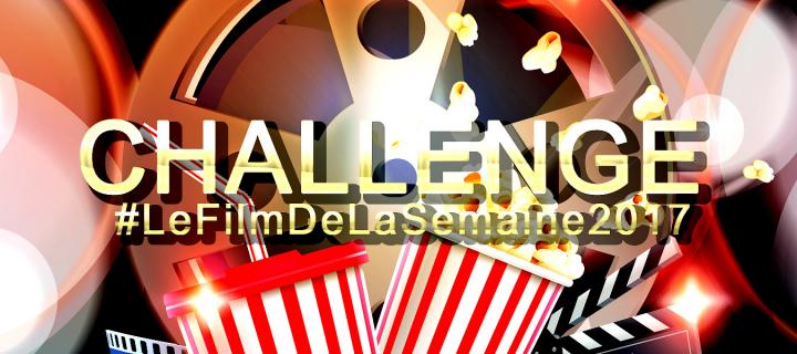 Le film de la semaine 2017 | Challenge
