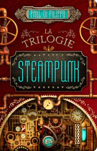 couverture de La trilogie steampunk de Paul di filippo