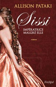 Couverture de Sissi impératrice malgré elle d'Allison Pataki
