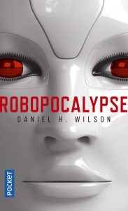 couverture de Robopocalypse de Daniel H. Wilson