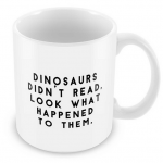 mug dinosaurs didn't read