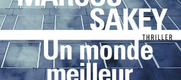 Un monde meilleur / Marcus Sakey