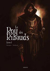 couverture de Le roy des ribauds tome 1 de Brugeas et Toulhoat