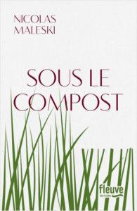 couverture de Sous le compost de Nicolas Maleski