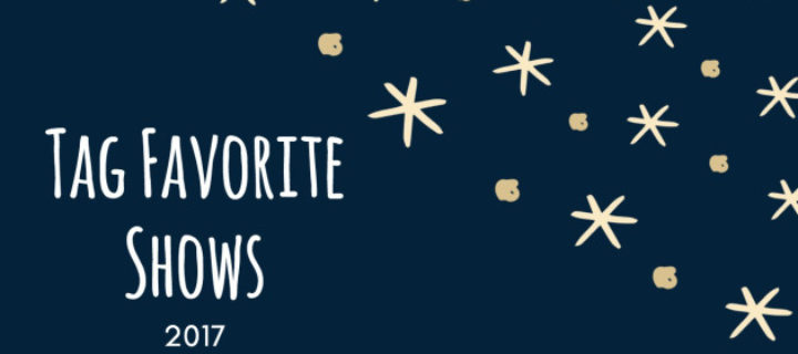 Tag favorite shows 2017