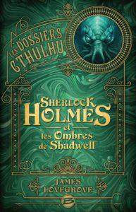 Couverture de Les Dossiers Cthulhu, t.1, Sherlock Holmes et les Ombres de Shadwell