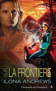 Couverture de Chroniques des Frontaliers, tome 1 Sur la frontière d'Ilona Andrews