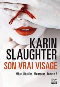 Chronique de Son vrai visage de Karin Slaughter