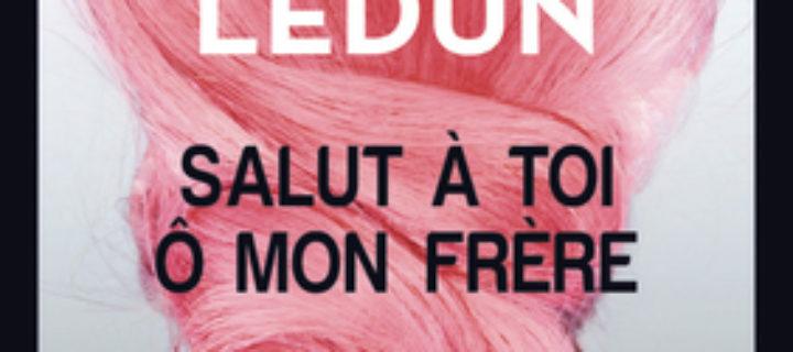Salut à toi ô mon frère / Marin Ledun