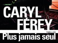 Plus jamais seul / Caryl Férey
