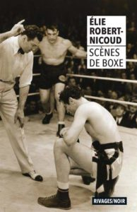 couverture du roman scenes de boxe de elie robert nicoud
