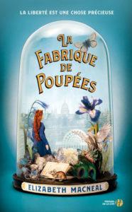 couverture du roman la fabrique de poupees de elizabeth macneal