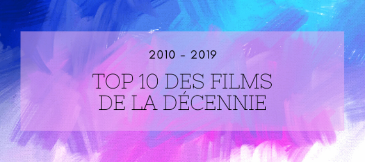 2010-2019 : Top 10 des films de la décennie