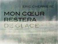 Mon coeur restera de glace / Eric Cherrière