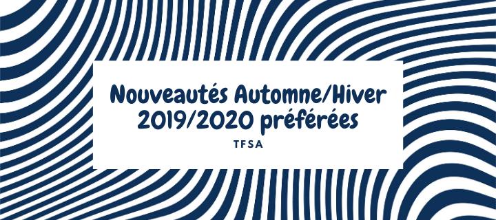 Nouveautés Automne/Hiver 2019/2020 préférées   TFSA