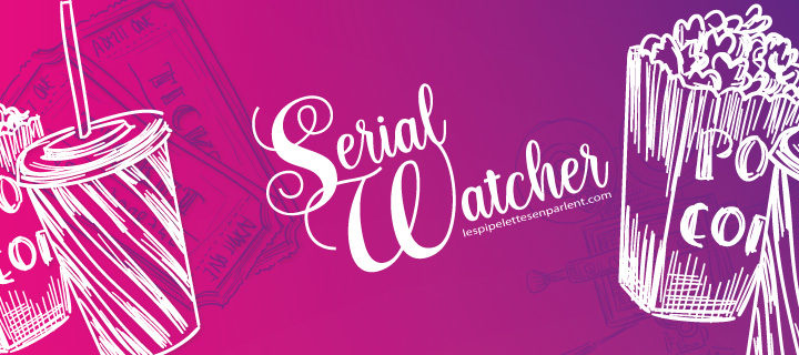 Serial Watcher | Mars – Avril 2020