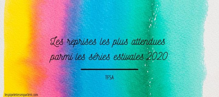 Les reprises les plus attendues parmi les séries estivales 2020 | TFSA
