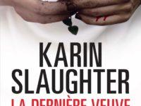 La dernière veuve / Karin Slaughter