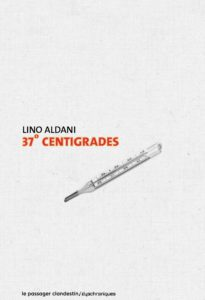 chrinique de 37° centigrades de lino aldani