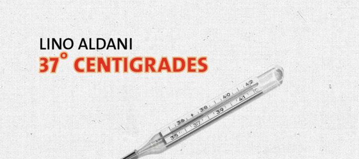 37° centigrades / Lino Aldani