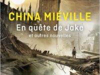 En quête de Jake et autres nouvelles / China Miéville
