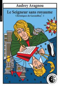 Couverture du tome 1 des Chroniques de Grandhay, Le Seigneur sans royaume, d'Audrey Aragnou