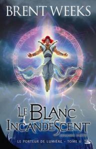 Couverture du tome 6 du Porteur de Lumière, Le Blanc Incandescent, de Brent Weeks