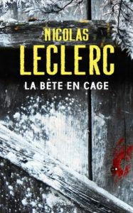 couverture du roman la bete en cage de nicolas leclerc