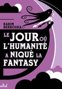 couverture du roman le jour où l'humanité a niqué la fantasy de karim berrouka
