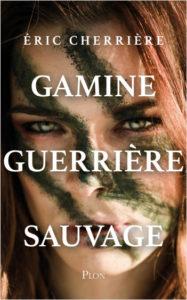 couverture du roman Gamine, guerrière, sauvage de Eric Cherrière